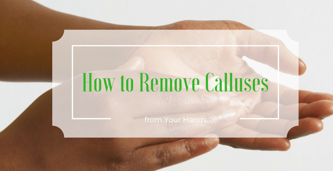 How to Remove Calluses from Your Hands