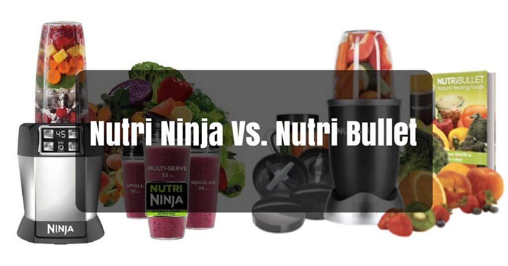 Nutri Ninja Vs. Nutri Bullet – A Complete Guide In Choosing The Most Ideal