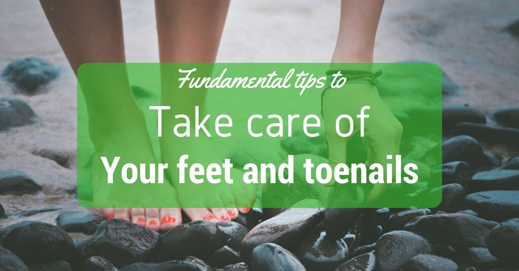 Fundamental tips to take care of your feet and toenails
