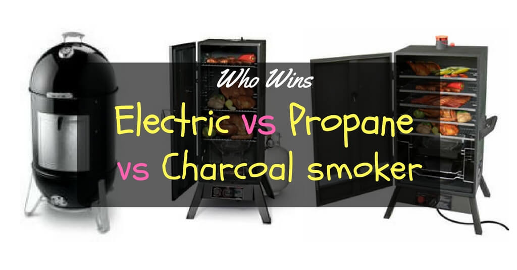 The Electric smoker vs Propane smoker vs Charcoal smoker