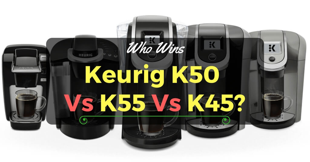 A Grand Comparison of Keurig K50 Vs K55 Vs K45