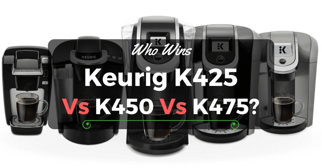 Keurig K425 vs K450 vs K475