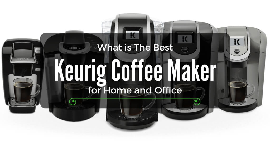 What is The Best Keurig Coffee Maker for Home and Office