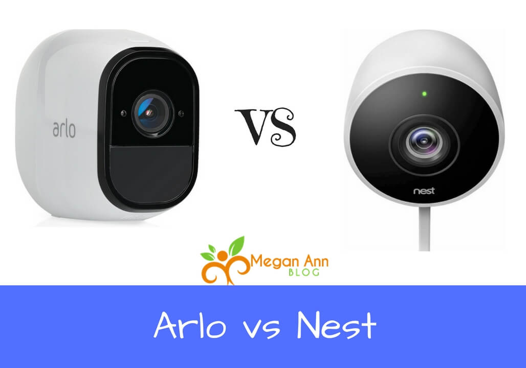 Arlo vs Nest Camera Reviews Which One Should You Choose meganannblog