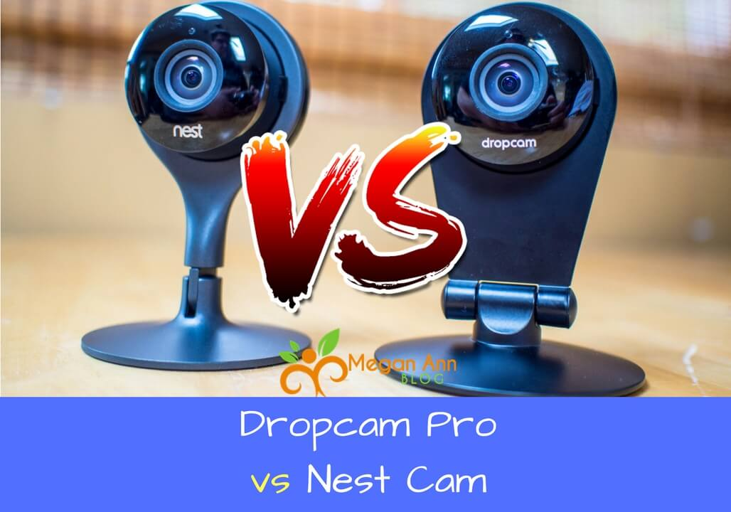 Dropcam Pro vs Nest Cam Which is the Better Pick
