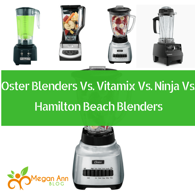 Comparing Oster Blenders Vs Vitamix Vs Ninja Vs Hamilton Beach Blenders
