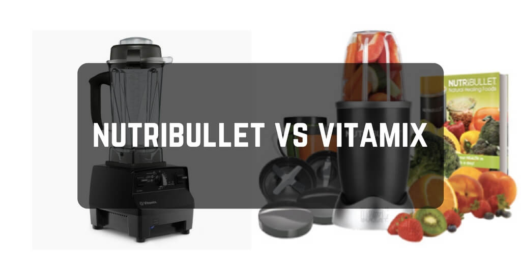 Nutribullet Vs. Vitamix – Unearthing the seamless differences