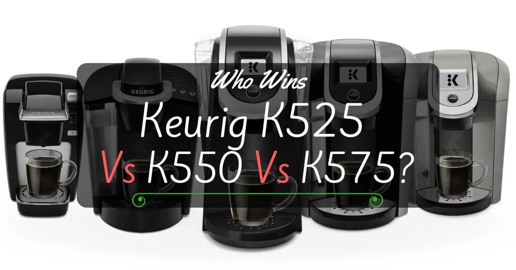 Keurig K525 vs K550 vs K575