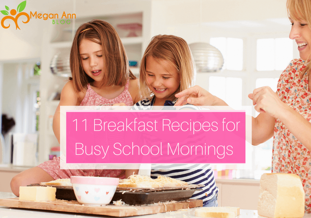 11 Healthy and Easy Breakfast Recipes for Busy School Mornings